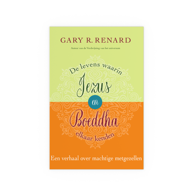 Gary Renard - De levens waarin Jezus en Boeddha elkaar kenden. Een verhaal over machtige metgezellen